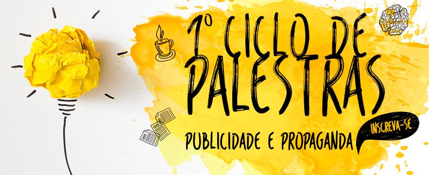 1º Ciclo de Palestras - Publicidade e Propaganda